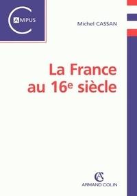 Michel Cassan - La France au 16e siècle.