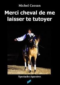 Michel Cassan - Merci cheval de me laisser te tutoyer - Spectacles équestres.