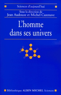 Michel Cassé et Jean Audouze - L'homme dans ses univers.