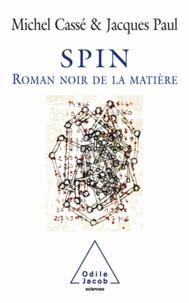 Michel Cassé et Jacques Paul - Spin - Le roman noir de la matière.