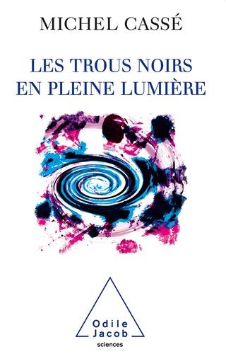 Michel Cassé - Trous noirs en pleine lumière (Les).