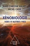 Michel Cassé et Marie-Christine Maurel - Xénobiologie - Vers d'autres vies.
