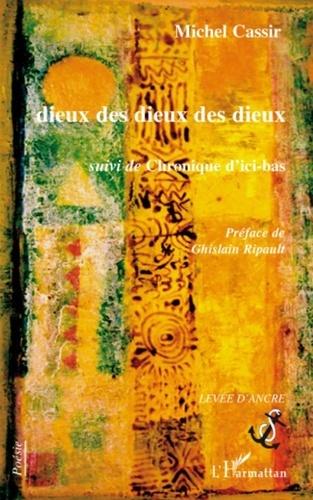 Michel Cassir - Dieux des dieux des dieux - Suivi de Chronique d'ici-bas.