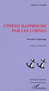 Michel Cassir - L'infini rapproche par les cornes - precede de theoreme.