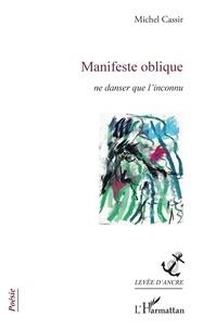 Michel Cassir - Manifeste oblique - Ne danser que l'inconnu.