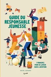 Michel Castagno - Guide du responsable jeunesse - 7 principes pour se lancer dans l'aventure.