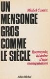 Michel Castex - Un Mensonge gros comme le siècle - Roumanie, histoire d'une manipulation.