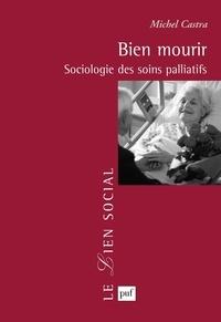 Michel Castra - Bien mourir - Sociologie des soins palliatifs.