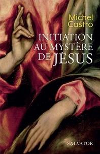 Michel Castro - Initiation au mystère de Jésus.