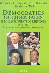 Michel Catala et Jean-Claude Lescure - Démocraties occidentales et bouleversements de l'histoire, 1918-1989 - États-Unis, Allemagne, Royaume-Uni, Espagne, Italie.