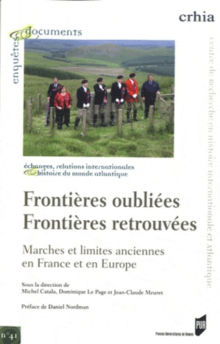 Michel Catala et Dominique Le Page - Frontières oubliées frontières retrouvées - Marches et limites anciennes en France et en Europe.