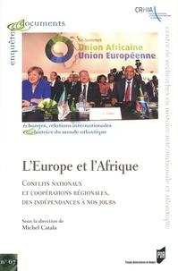 Michel Catala - L'Europe et l'Afrique - Conflits nationaux et coopérations régionales, des indépendances à nos jours.