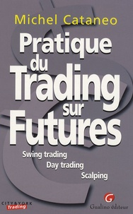 Michel Cataneo - Pratique du Trading sur Futures - Swing trading Day trading Scalping.
