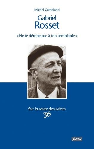 "Gabriel Rosset (1904-1974). ""Ne te dérobe pas à ton semblable"""