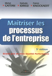 Michel Cattan et Nathalie Idrissi - Maîtriser les processus de l'entreprise - Guide opérationnel.
