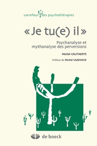 "Michel Cautaerts - ""Je tu(e) il"" - Psychanalyse et mythanalyse des perversions."