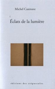 Michel Cazenave - Eclats de la lumière.