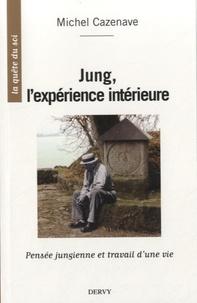 Michel Cazenave - Jung, l'expérience intérieure - Pensée jungienne et travail d'une vie.