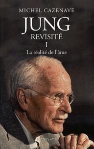 Jung revisité- Tome 1, La réalité de l'âme - Michel Cazenave | Showmesound.org