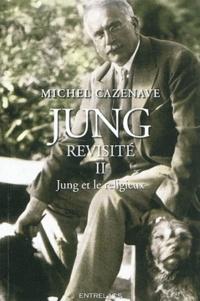 Michel Cazenave - Jung revisité - Tome 2, Jung et le religieux.