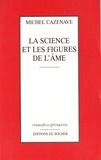 Michel Cazenave - La science et les figures de l'âme.