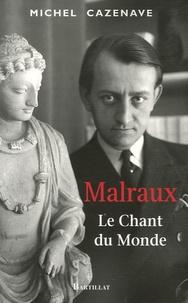 Michel Cazenave - Malraux - Le Chant du Monde.