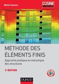 Michel Cazenave - Méthode des éléments finis - 2e éd. - Approche pratique en mécanique des structures.