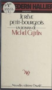 Michel Cejtlin et Jean-Edern Hallier - Je rêve petit-bourgeois.