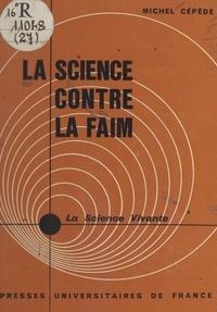 Michel Cépède et Henri Laugier - La science contre la faim.