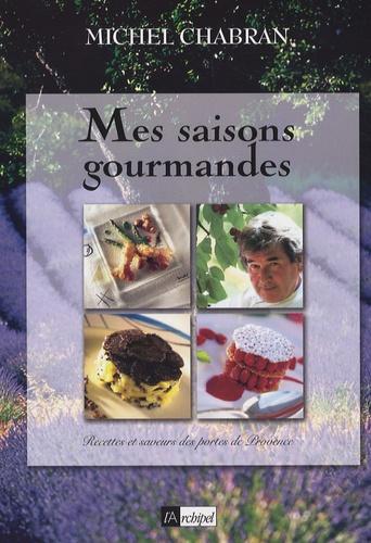Michel Chabran - Mes saisons gourmandes - Recettes et saveurs des portes de Provence.
