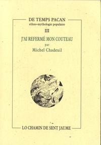 Michel Chadeuil - J'ai refermé mon couteau - Petites digressions d'ethnographie vicinale.
