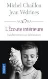 Michel Chaillou et Jean Védrines - L'écoute intérieure - Neuf entretiens sur la littérature.