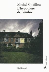 Michel Chaillou - L'hypothèse de l'ombre.