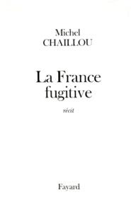Michel Chaillou - La France fugitive - Récit.