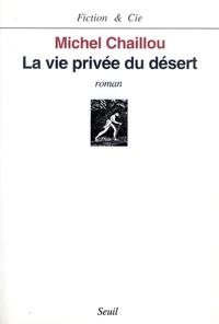 Michel Chaillou - La vie privée du désert.
