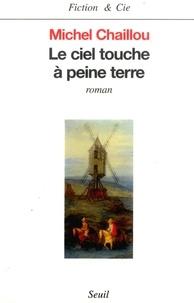 Michel Chaillou - Le ciel touche à peine terre.