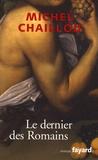 Michel Chaillou - Le dernier des Romains.