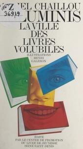 Michel Chaillou et Henri Galeron - Voluminis, la ville des livres volubiles.