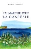 Michel Chaloult - J'ai marché avec la Gaspésie.