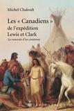 Michel Chaloult - Les « Canadiens » de l'expédition Lewis et Clark, 1804-1806 - La traversée d'un continent.