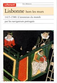 Michel Chandeigne et  Collectif - LISBONNE HORS LES MURS 1415-1580. - L'invention du monde par les navigateurs portugais.