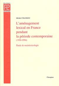 Michel Chansou - L'aménagement lexical en France pendant la période comtemporaine (1950-1994) - Essai de sociolexicologie.