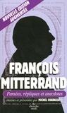 Michel Charasse - François Mitterrand - Pensées, répliques et anecdotes.