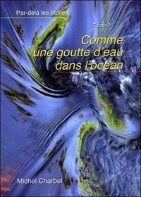 Michel Charbel - Par-delà les étoiles Tome 2 : Comme une goutte d'eau dans l'océan.