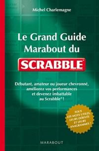 Michel Charlemagne - Le Grand guide marabout du scrabble.