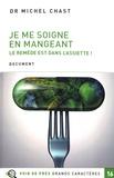 Michel Chast - Je me soigne en mangeant - Le remède est dans l'assiette !.