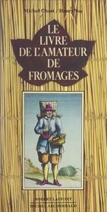 Michel Chast et Henry Voy - Le livre de l'amateur de fromages.