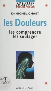 Michel Chast et Pierre Crépon - Les douleurs - Les comprendre, les soulager.