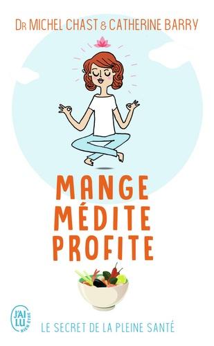 Mange, médite, profite. Le secret de la pleine santé