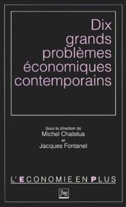 Michel Chatelus et Jacques Fontanel - Dix grands problèmes économiques contemporains.